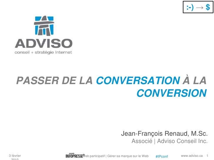 :-) ->$<br />PASSER DE LA CONVERSATION À LA CONVERSION<br />Jean-François Renaud, M.Sc.<br />Associé | Adviso Conseil Inc....