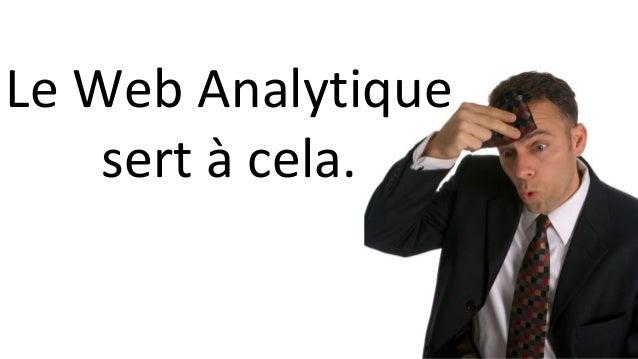 Le Web Analytique sert à cela.