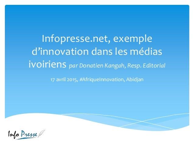 Infopresse.net, exemple d'innovation dans les médias ivoiriens par Donatien Kangah, Resp. Editorial 17 avril 2015, #Afriqu...