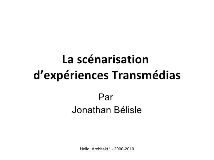 La scénarisation  d'expériences Transmédias Par  Jonathan Bélisle