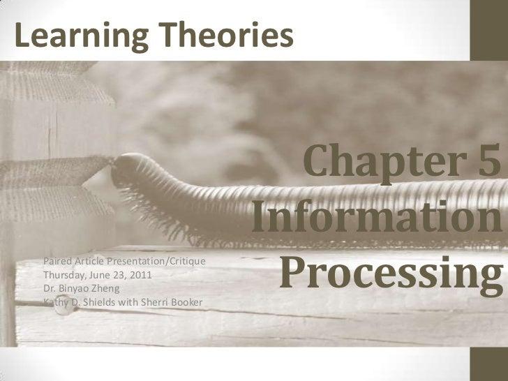Chapter 5 InformationProcessing<br />Paired Article Presentation/Critique<br />Thursday, June 23, 2011<br />Dr. BinyaoZhen...