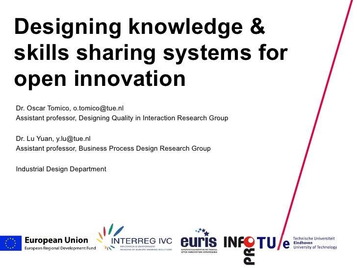 Designing knowledge &skills sharing systems foropen innovationDr. Oscar Tomico, o.tomico@tue.nlAssistant professor, Design...