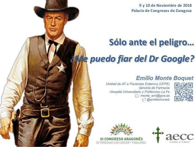 Sólo ante el peligro… ¿Me puedo fiar del Dr Google? 9 y 10 de Noviembre de 2018 Palacio de Congresos de Zaragoza