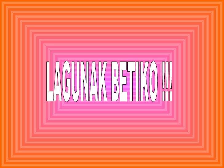 LAGUNAK BETIKO !!!