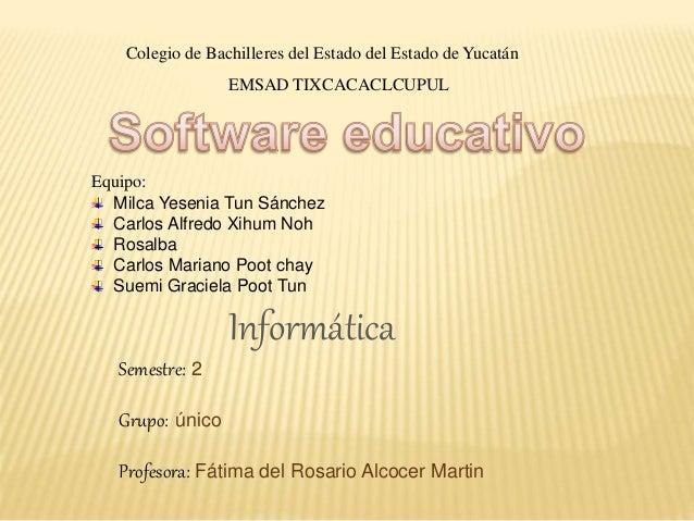 Colegio de Bachilleres del Estado del Estado de Yucatán EMSAD TIXCACACLCUPUL Equipo: Milca Yesenia Tun Sánchez Carlos Alfr...