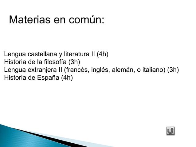 Materias en común:  Lengua castellana y literatura II (4h)  Historia de la filosofía (3h)  Lengua extranjera II (francés, ...