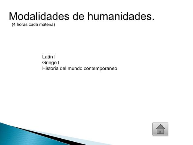 Modalidades de humanidades.  (4 horas cada materia)  Latín I  Griego I  Historia del mundo contemporaneo