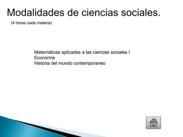 Modalidades de ciencias sociales.  (4 horas cada materia)  Matemáticas aplicadas a las ciencias sociales I  Economía  Hist...