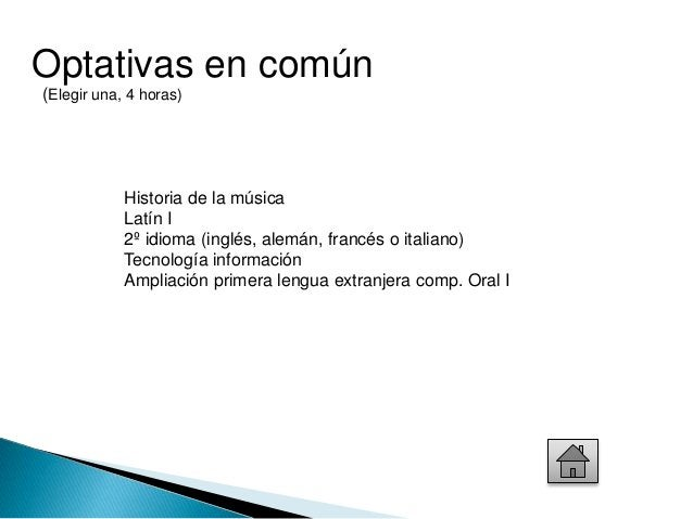 Optativas en común  (Elegir una, 4 horas)  Historia de la música  Latín I  2º idioma (inglés, alemán, francés o italiano) ...