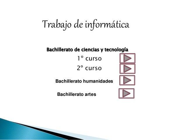 Trabajo de informática  Bachillerato de ciencias y tecnología  1º curso  2º curso  Bachillerato humanidades  Bachillerato ...