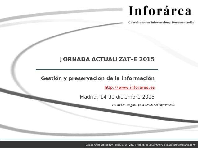 Juan de Arespacochaga y Felipe, 6, 5F. 28036 Madrid. Tel.656809076 e-mail: info@inforarea.com JORNADA ACTUALIZAT-E 2015 Ge...