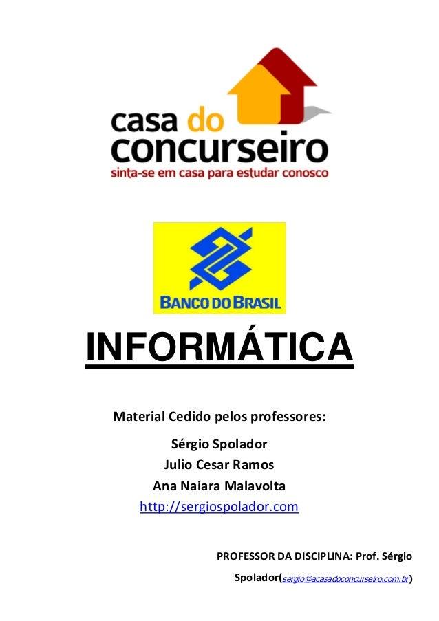INFORMÁTICA Material Cedido pelos professores: Sérgio Spolador Julio Cesar Ramos Ana Naiara Malavolta http://sergiospolado...