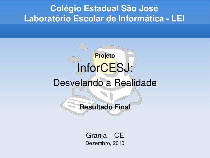 Colégio Estadual São JoséLaboratório Escolar de Informática - LEI                  Projeto             InforCESJ:       De...