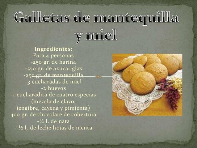 Ingredientes: Para 4 personas -250 gr. de harina -250 gr. de azúcar glas -250 gr. de mantequilla -3 cucharadas de miel -2 ...