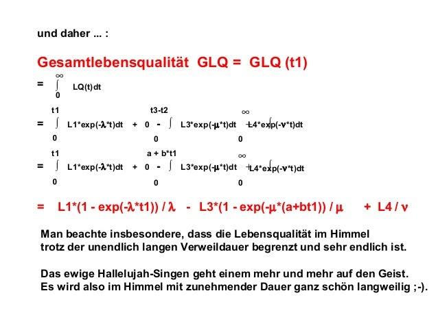 und daher ... :  Gesamtlebensqualität GLQ = GLQ (t1) =  ∞ ∫ 0  LQ(t)dt  t1  =  ∫  t3-t2 L1*exp(-λ*t)dt  + 0  0  ∫ 0  =  L3...