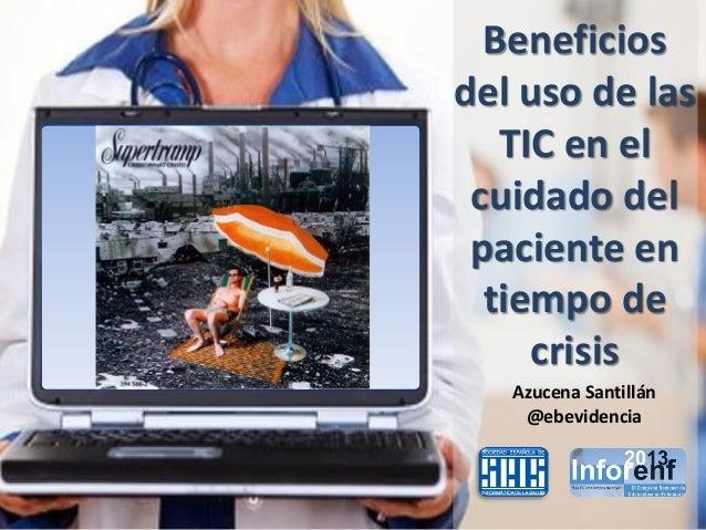 Beneficiosdel uso de las   TIC en el cuidado del paciente en  tiempo de     crisis   Azucena Santillán    @ebevidencia