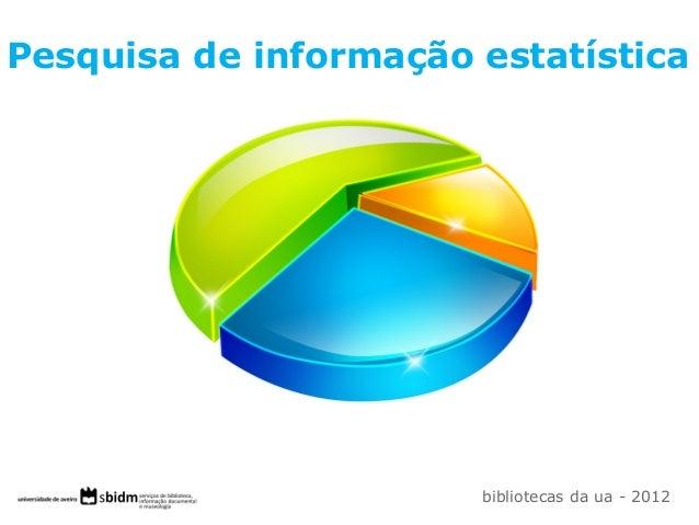 Pesquisa de informação estatística bibliotecas da ua - 2012