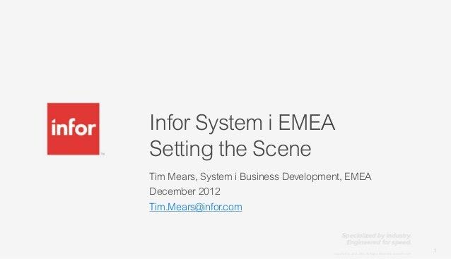 Infor System i EMEASetting the SceneTim Mears, System i Business Development, EMEADecember 2012Tim.Mears@infor.com        ...