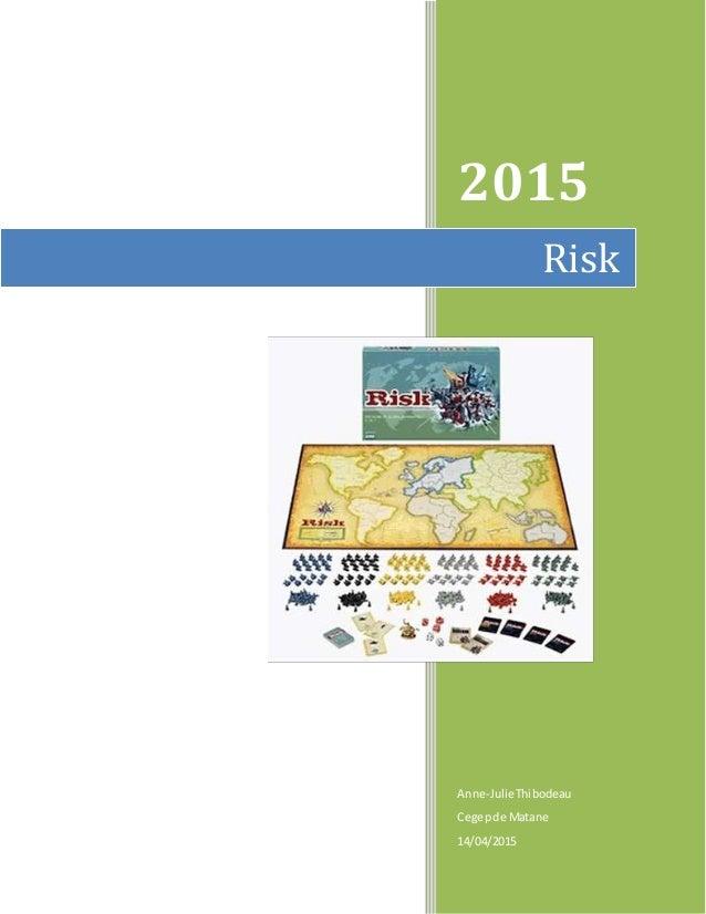 0 2015 Anne-JulieThibodeau Cegepde Matane 14/04/2015 Risk