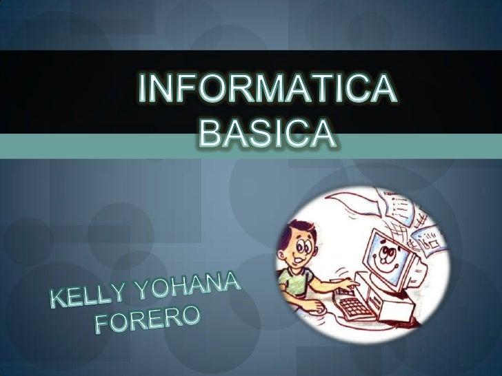 INFORMATICA BASICA<br />KELLY YOHANA FORERO<br />
