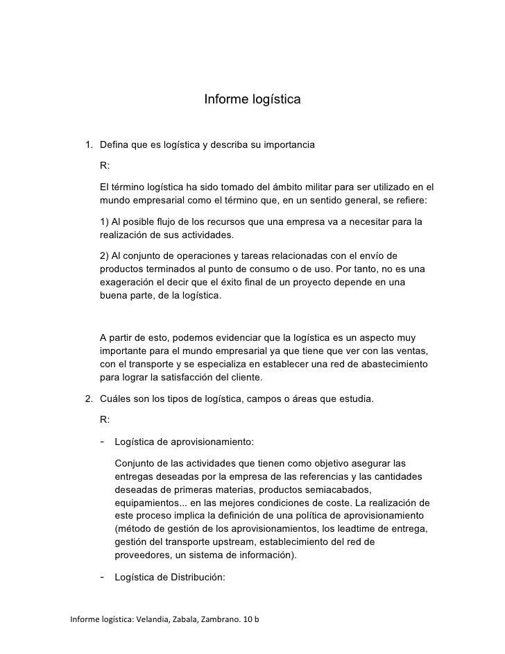 Informe logística       1. Defina que es logística y describa su importancia          R:          El término logística ha ...