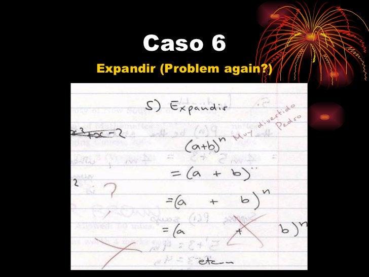 Caso 6 <ul><li>Expandir (Problem again?) </li></ul>