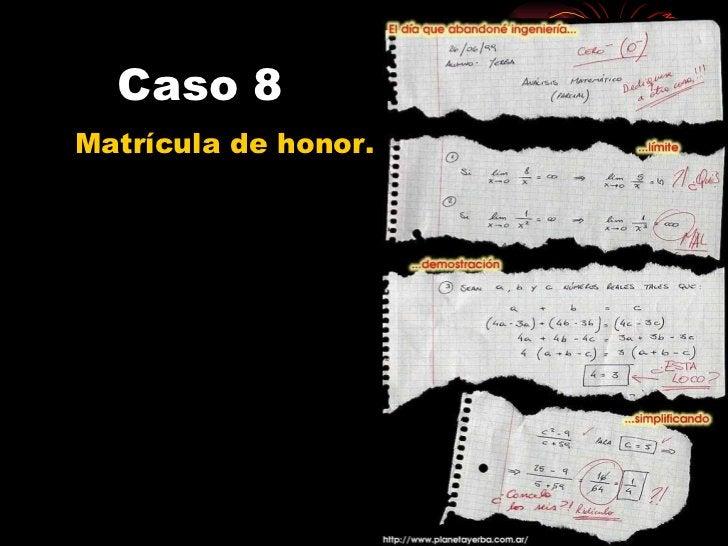 Caso 8 <ul><li>Matrícula de honor. </li></ul>