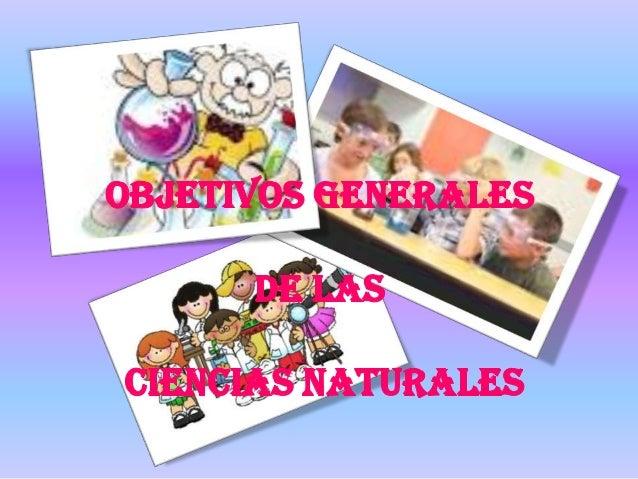 OBJETIVOS GENERALES DE LAS CIENCIAS NATURALES