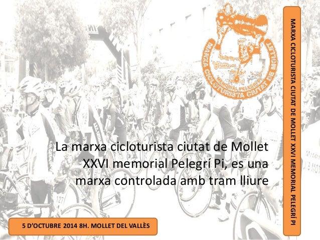 MARXACICLOTURISTACIUTATDEMOLLETXXVIMEMORIALPELEGRÍPI 5 D'OCTUBRE 2014 8H. MOLLET DEL VALLÈS La marxa cicloturista ciutat d...