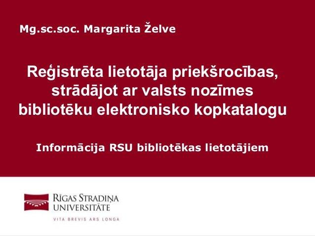 1 Reģistrēta lietotāja priekšrocības, strādājot ar valsts nozīmes bibliotēku elektronisko kopkatalogu Informācija RSU bibl...