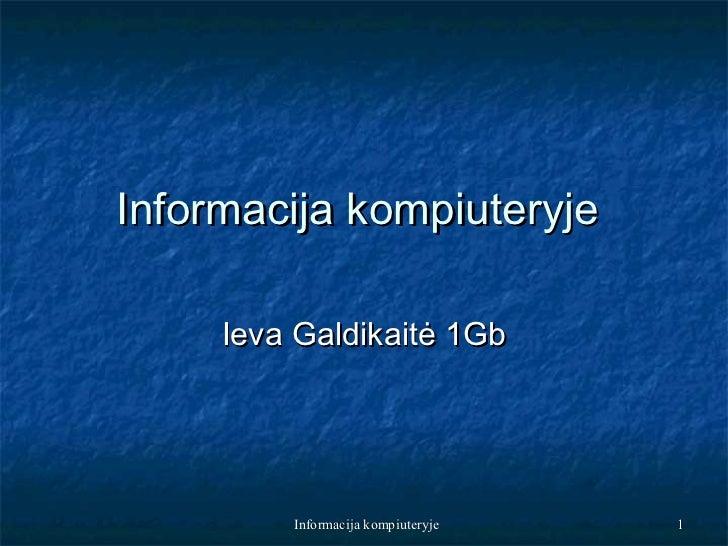 Informacija kompiuteryje     Ieva Galdikaitė 1Gb         Informacija kompiuteryje   1