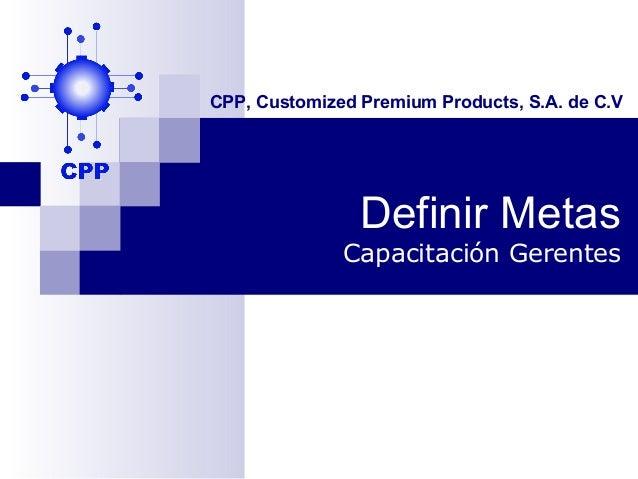 CPP, Customized Premium Products, S.A. de C.V                Definir Metas              Capacitación Gerentes
