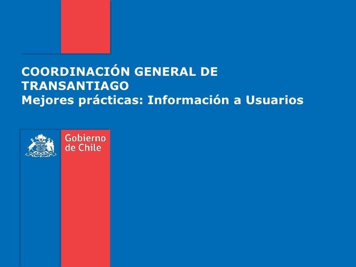 COORDINACIÓN GENERAL DETRANSANTIAGOMejores prácticas: Información a Usuarios