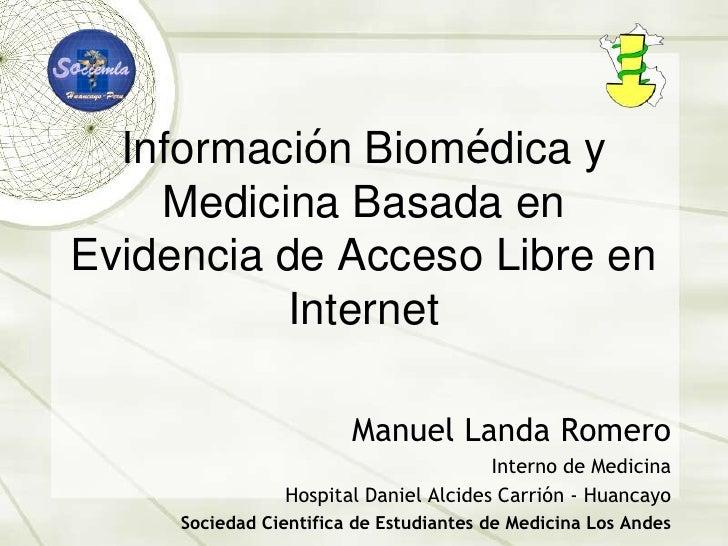 Información Biomédica y Medicina Basada en Evidencia de Acceso Libre en Internet<br />Manuel Landa Romero<br />Interno de ...