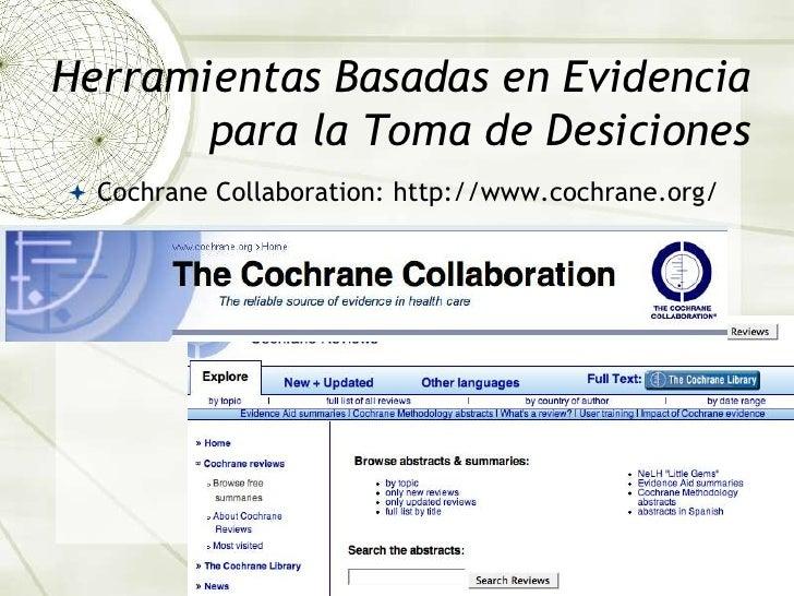 Herramientas Basadas en Evidencia para la Toma de Desiciones<br />Cochrane Collaboration: http://www.cochrane.org/<br />