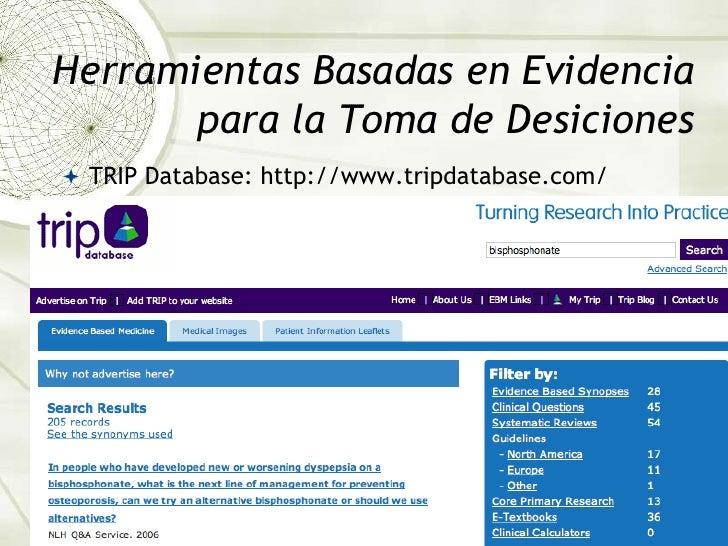 Herramientas Basadas en Evidencia para la Toma de Desiciones<br />TRIP Database: http://www.tripdatabase.com/<br />