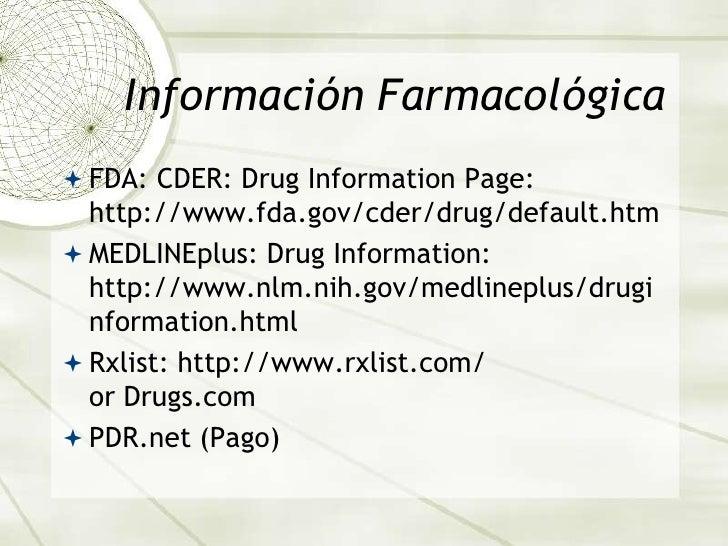 Información Farmacológica<br />FDA: CDER: Drug Information Page: http://www.fda.gov/cder/drug/default.htm<br />MEDLINEplus...