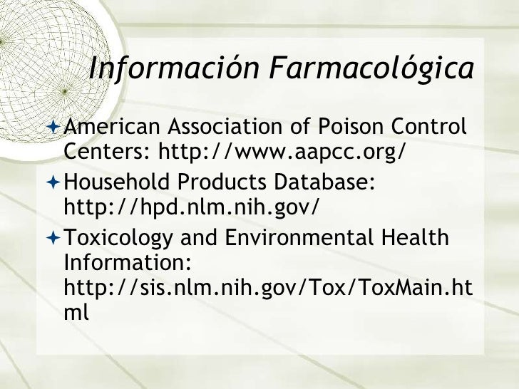Información Farmacológica<br />American Association of Poison Control Centers: http://www.aapcc.org/<br />Household Produc...