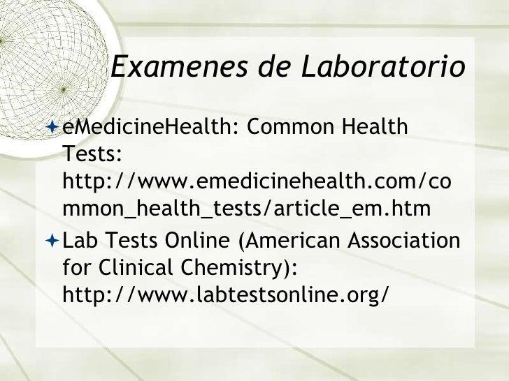 Examenes de Laboratorio<br />eMedicineHealth: Common Health Tests: http://www.emedicinehealth.com/common_health_tests/arti...