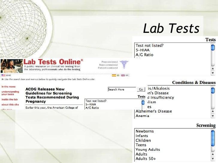Lab Tests<br />Lab Tests Online (American Association for Clinical Chemistry): http://www.labtestsonline.org/<br />