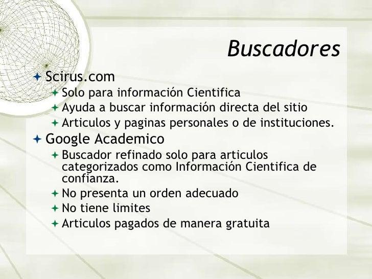 Buscadores<br />Scirus.com<br />Solo para información Cientifica<br />Ayuda a buscar información directa del sitio<br />Ar...