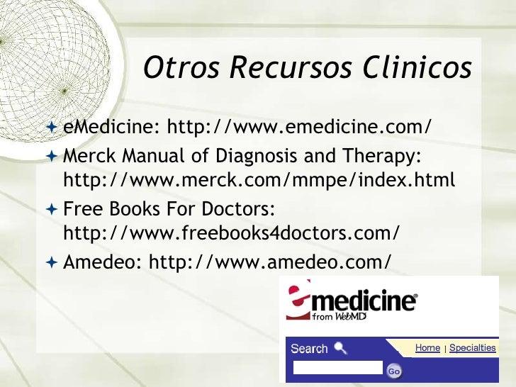 Otros Recursos Clinicos<br />eMedicine: http://www.emedicine.com/<br />Merck Manual of Diagnosis and Therapy: http://www.m...