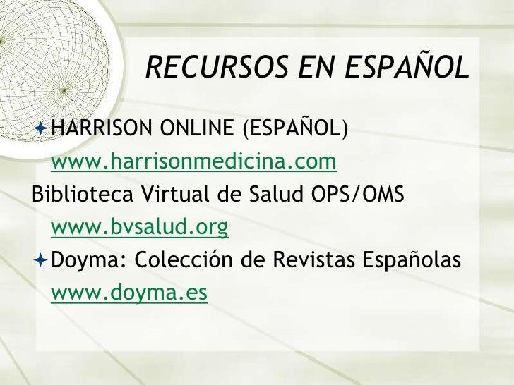 RECURSOS EN ESPAÑOL<br />HARRISON ONLINE (ESPAÑOL)<br />www.harrisonmedicina.com<br />Biblioteca Virtual de Salud OPS/OMS<...