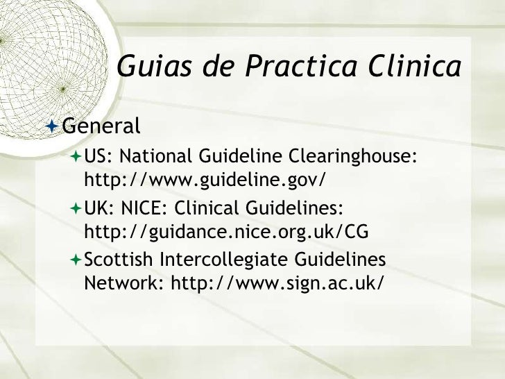 Guias de Practica Clinica<br />General<br />US: National Guideline Clearinghouse: http://www.guideline.gov/<br />UK: NICE:...