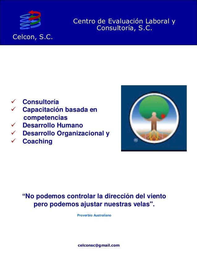 Centro de Evaluación Laboral y Consultoría, S.C. Celcon, S.C. celconsc@gmail.com  Consultoría  Capacitación basada en co...