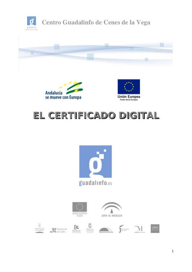CentroGuadalinfodeCenesdelaVega EL CERTIFICADO DIGITALEL CERTIFICADO DIGITAL 1