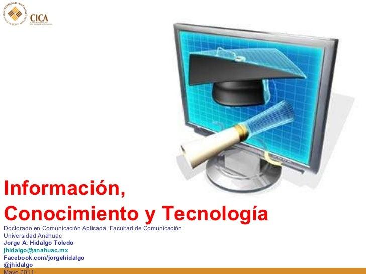 <ul><li>Información,  </li></ul><ul><li>Conocimiento y Tecnología </li></ul>Doctorado en Comunicación Aplicada, Facultad d...