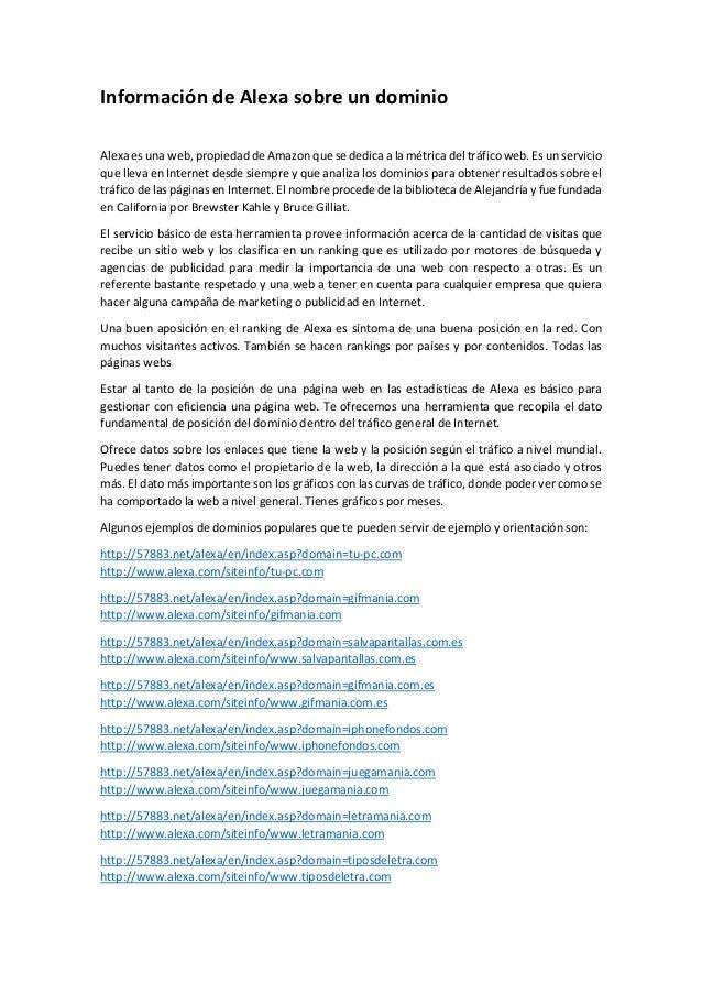 Información de Alexa sobre un dominio  Alexa es una web, propiedad de Amazon que se dedica a la métrica del tráfico web. E...