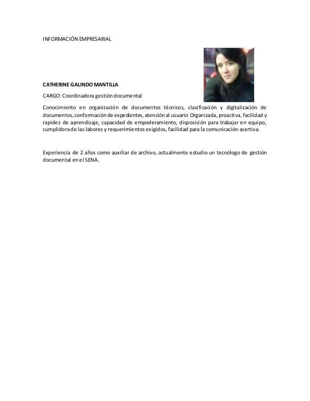 INFORMACIÓN EMPRESARIAL CATHERINE GALINDO MANTILLA CARGO: Coordinadora gestión documental Conocimiento en organización de ...