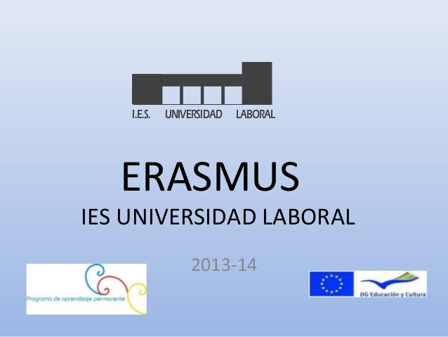 ERASMUS IES UNIVERSIDAD LABORAL 2013-14 I.E.S. UNIVERSIDAD LABORAL